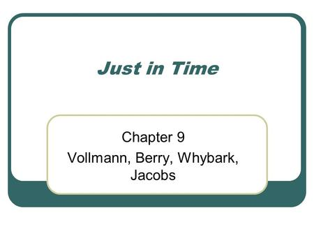 Just in Time Chapter 9 Vollmann, Berry, Whybark, Jacobs.