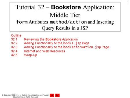 © Copyright 1992-2004 by Deitel & Associates, Inc. and Pearson Education Inc. All Rights Reserved. 1 Outline 32.1 Reviewing the Bookstore Application 32.2.