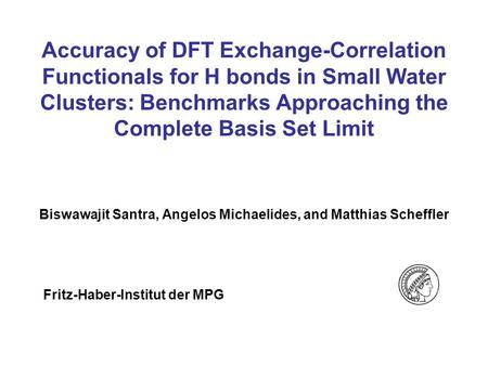 Accuracy of DFT Exchange-Correlation Functionals for H bonds in Small Water Clusters: Benchmarks Approaching the Complete Basis Set Limit Biswawajit Santra,