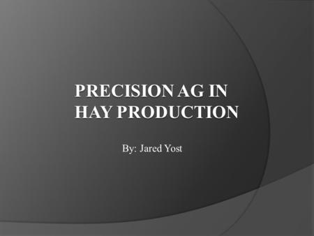 By: Jared Yost. History  Hay production started in the early 1800's  They cut hay by hand using sickles  Not until the 1860's, reapers and binders.