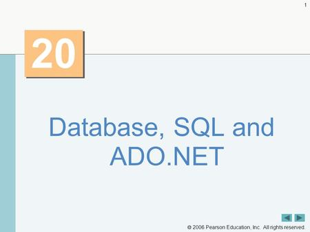  2006 Pearson Education, Inc. All rights reserved. 1 20 Database, SQL and ADO.NET.