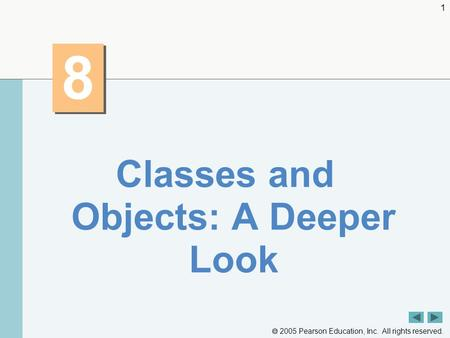  2005 Pearson Education, Inc. All rights reserved. 1 8 8 Classes and Objects: A Deeper Look.