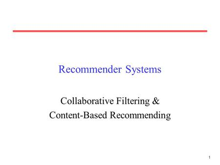 1 Recommender Systems Collaborative Filtering & Content-Based Recommending.