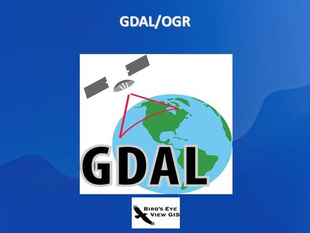 GDAL/OGR. GDAL/OGR GDAL/OGR : Frank Warmerdam Tools for reading, writing, and processing GDAL - Geospatial Data Abstraction Library GDAL - Geospatial.