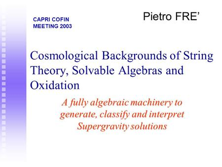 Cosmological Backgrounds of String Theory, Solvable Algebras and Oxidation A fully algebraic machinery to generate, classify and interpret Supergravity.
