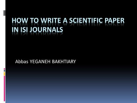 Abbas YEGANEH BAKHTIARY. Outline of my Talk  Introduction on writing a Journal paper  Brain storming of writing a paper  Journal Papers format  Abstract.