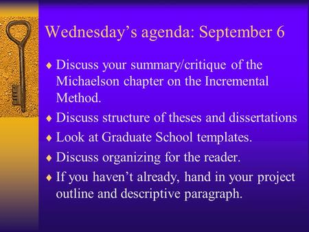 Wednesday's agenda: September 6  Discuss your summary/critique of the Michaelson chapter on the Incremental Method.  Discuss structure of theses and.