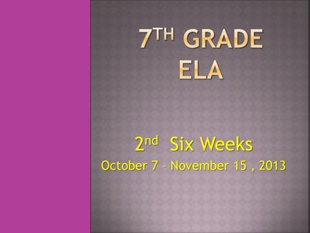 2 nd Six Weeks October 7 – November 15, 2013. Journal/Warm Up Time: Reflect about your first six weeks; what you learned, grades you made, friends, activities.
