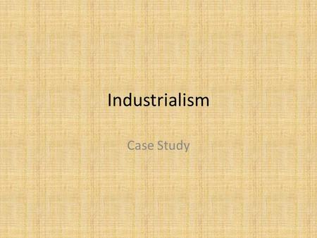 Industrialism Case Study. How does Industrialization Affect Life? Urbanization – People move from the country to the cities Factories built in clusters.