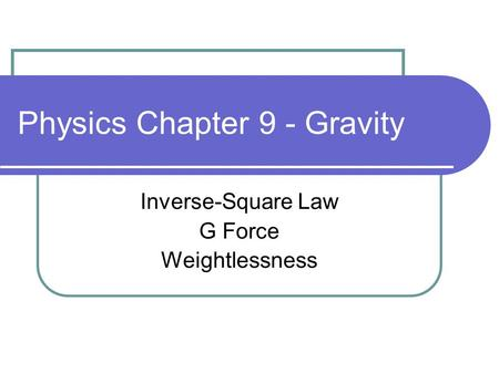 Physics Chapter 9 - Gravity Inverse-Square Law G Force Weightlessness.