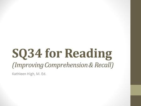 SQ34 for Reading (Improving Comprehension & Recall) Kathleen High, M. Ed.