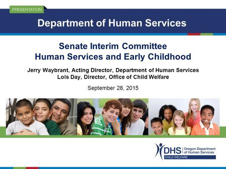 Senate Interim Committee Human Services and Early Childhood Jerry Waybrant, Acting Director, Department of Human Services Lois Day, Director, Office of.