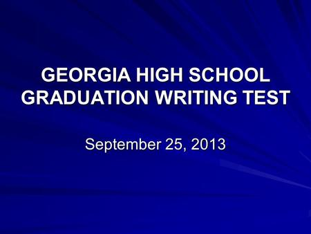 GEORGIA HIGH SCHOOL GRADUATION WRITING TEST September 25, 2013.