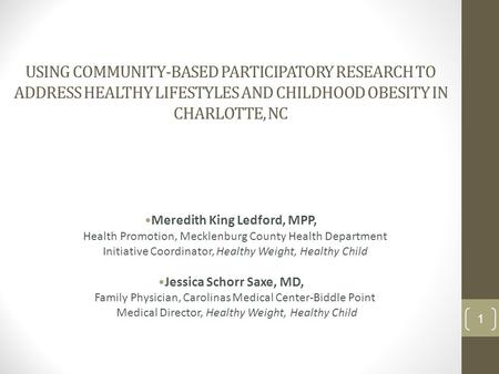 USING COMMUNITY-BASED PARTICIPATORY RESEARCH TO ADDRESS HEALTHY LIFESTYLES AND CHILDHOOD OBESITY IN CHARLOTTE, NC Meredith King Ledford, MPP, Health Promotion,