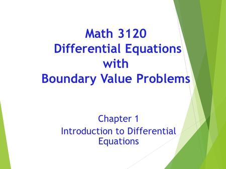 Math 3120 Differential Equations with Boundary Value Problems Chapter 1 Introduction to Differential Equations.