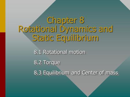 Chapter 8 Rotational Dynamics and Static Equilibrium 8.1 Rotational motion 8.2 Torque 8.3 Equilibrium and Center of mass 8.1 Rotational motion 8.2 Torque.