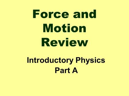 Force and Motion Review Introductory Physics Part A.
