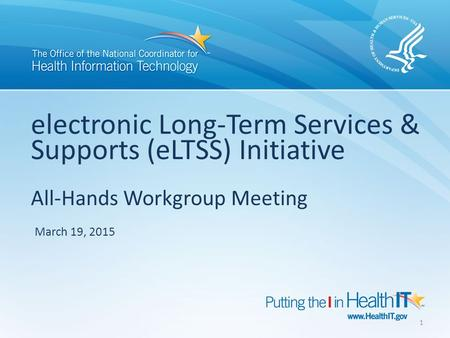 Electronic Long-Term Services & Supports (eLTSS) Initiative All-Hands Workgroup Meeting March 19, 2015 1.