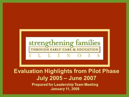 Evaluation Highlights from Pilot Phase July 2005 – June 2007 Prepared for Leadership Team Meeting January 11, 2008.