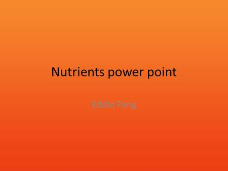 Nutrients power point Eddie Fang. Fats Your body needs fat There are saturated fat and unsaturated fat Fats are energy reserve for Humans Fat helps insulate.