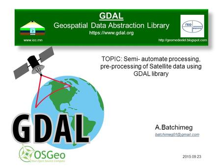 A.Batchimeg GDAL Geospatial Data Abstraction Library https://www.gdal.org GDAL Geospatial Data Abstraction Library https://www.gdal.org.