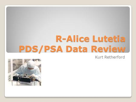R-Alice Lutetia PDS/PSA Data Review Kurt Retherford.