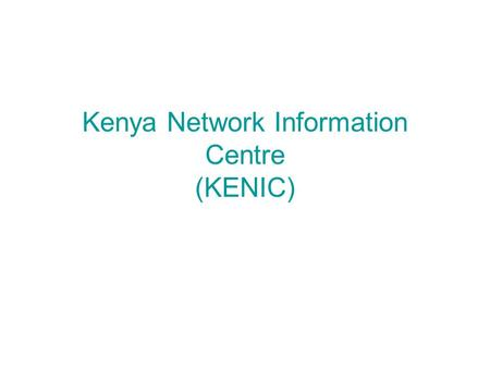 Kenya Network Information Centre (KENIC). Introduction KENIC is the registry for the.KE ccTLD. Local and non-profit organization Mandate is to Manage.