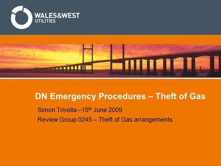 DN Emergency Procedures – Theft of Gas Simon Trivella –15 th June 2009 Review Group 0245 – Theft of Gas arrangements.