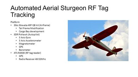 Automated Aerial Sturgeon RF Tag Tracking Platform 30cc Bravata ARF QB kit (Airframe) Tail Frame Modification Cargo Bay development 3DR Pixhawk (Autopilot)