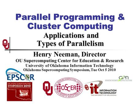 Parallel Programming & Cluster Computing Applications and Types of Parallelism Henry Neeman, Director OU Supercomputing Center for Education & Research.