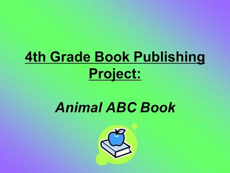 4th Grade Book Publishing Project: Animal ABC Book.