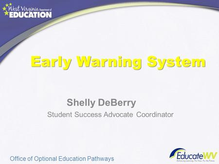 Early Warning System Shelly DeBerry Student Success Advocate Coordinator Office of Optional Education Pathways.