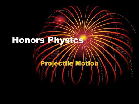 Honors Physics Projectile Motion.