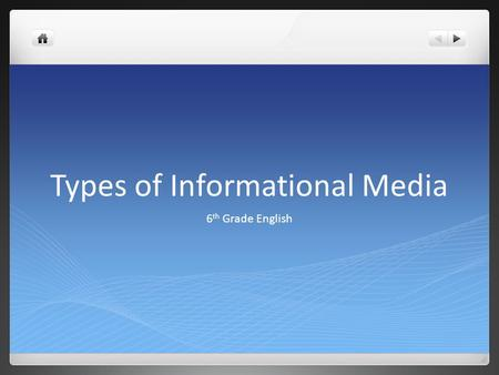 Types of Informational Media 6 th Grade English. Books Books are used to find more in-depth information about a topic. They are considered more credible.