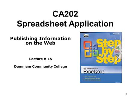 1 CA202 Spreadsheet Application Publishing Information on the Web Lecture # 15 Dammam Community College.