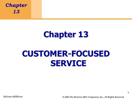 1 Chapter 13 Customer-Focused Service 1 Chapter 13 CUSTOMER-FOCUSED SERVICE McGraw-Hill/Irwin © 2003 The McGraw-Hill Companies, Inc., All Rights Reserved.