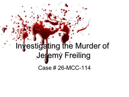 Investigating the Murder of Jeremy Freiling Case # 26-MCC-114.
