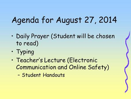 Agenda for August 27, 2014 Daily Prayer (Student will be chosen to read) Typing Teacher's Lecture (Electronic Communication and Online Safety) –Student.