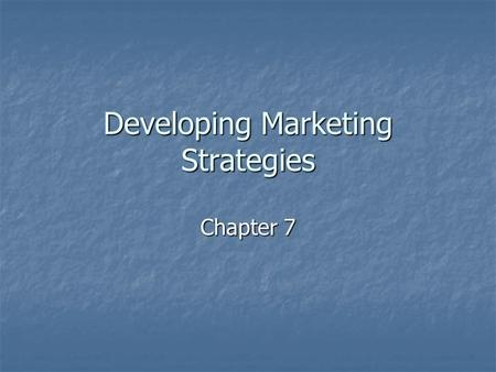 Developing Marketing Strategies Chapter 7. Marketing Concept Three orientations Three orientations Customer Customer Goals Goals System System Meeting.