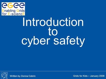 To Introduction cyber safety Grids for Kids – January 2008 Written by Donna Cobrin.