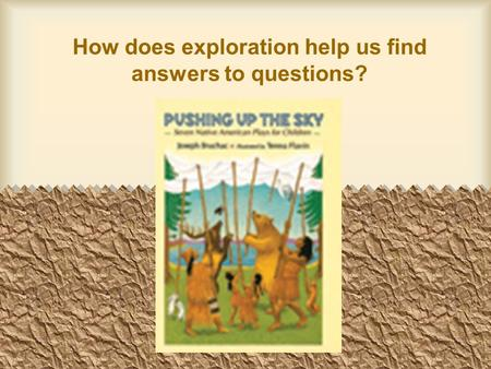 How does exploration help us find answers to questions?