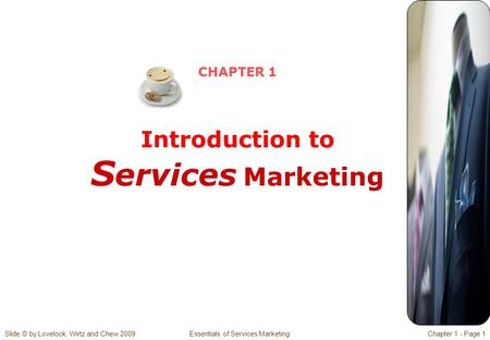 Slide © by Lovelock, Wirtz and Chew 2009 Essentials of Services MarketingChapter 1 - Page 1 CHAPTER 1 Introduction to S ervices Marketing.