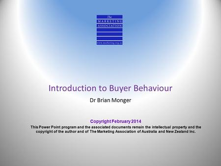 Introduction to Buyer Behaviour Dr Brian Monger Copyright February 2014 This Power Point program and the associated documents remain the intellectual property.