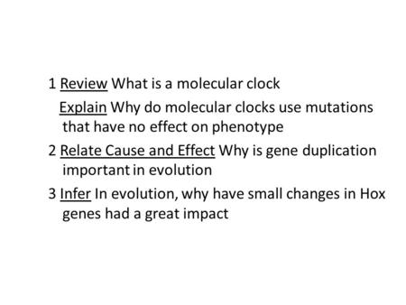 1 Review What is a molecular clock Explain Why do molecular clocks use mutations that have no effect on phenotype 2 Relate Cause and Effect Why is gene.