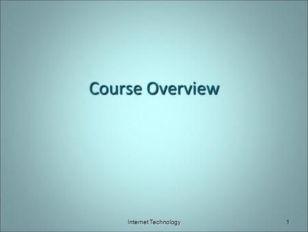 Course Overview Internet Technology1. Course Objectives Develop an understanding of how web pages work. Become familiar with SSH, SFTP, HTML, CSS/JavaScript.