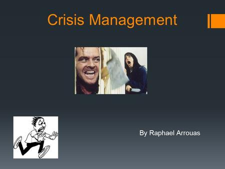 Crisis Management By Raphael Arrouas. The Basics : -Know the threats, and be prepared -React fast (under 48 hours) : Contain the crisis -Learn to work.