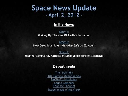 Space News Update - April 2, 2012 - In the News Story 1: Story 1: Shaking Up Theories Of Earth's Formation Story 2: Story 2: How Deep Must Life Hide to.