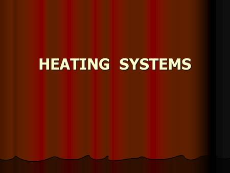 HEATING SYSTEMS. Conventional heating systems The energy released by the burning fuel is transferred to the surrounding air by conduction, convection,