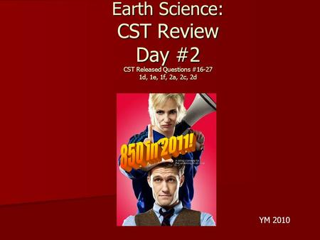 Earth Science: CST Review Day #2 CST Released Questions #16-27 1d, 1e, 1f, 2a, 2c, 2d YM 2010.