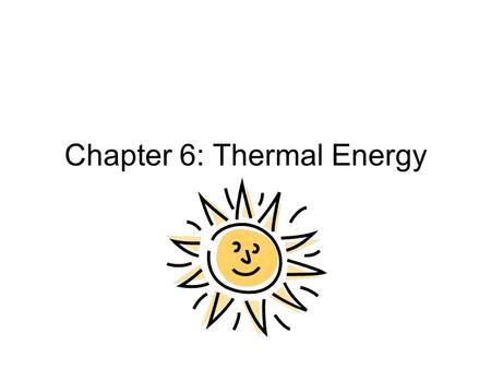 Chapter 6: Thermal Energy. Temperature and Heat How do you describe temperature? We use words such as hot or cold. All matter is made of tiny particles.